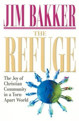 The Refuge: The Joy of Christian Community in a Torn-Apart World - eBook  -     By: Jim Bakker