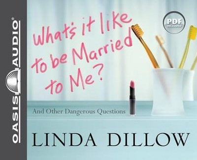 What's It Like to Be Married to Me?: And Other Dangerous Questions Unabridged Audio CD  -     Narrated By: Kathy Garver     By: Linda Dillow