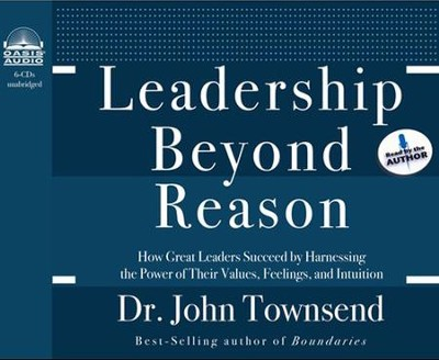 Leadership Beyond Reason: How Great Leaders Succeed by Harnessing the Power of Their Values, Feelings, and Intuition Unabridged Audio CD  -     Narrated By: Dr. John Townsend     By: Dr. John Townsend