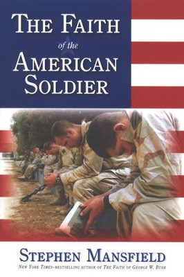 The Faith of the American Soldier  -     By: Stephen Mansfield