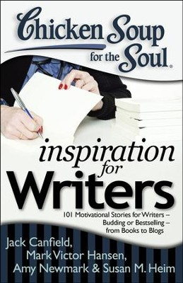 Chicken Soup for the Soul: Inspiration for Writers: 101 Motivational Stories for Writers  Budding or Bestselling  from Books to Blogs  -     By: Jack Canfield, Mark Victor Hansen, Susan M. Heim