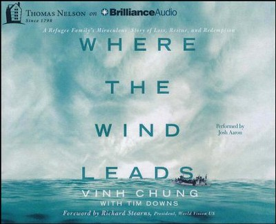 Where the Wind Leads: A Refugee Family's Miraculous Story of Loss, Rescue, and Redemption - unabridged audio book on CD  -     Narrated By: Josh Aaron     By: Vinh Chung, Tim Downs
