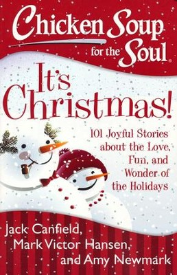 Chicken Soup for the Soul: It's Christmas!: 101 Joyful Stories about the Love, Fun, and Wonder of the Holidays  -     By: Jack Canfield, Mark Victor Hansen, Amy Newmark
