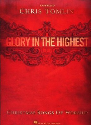 Glory In the Highest-Christmas Songs of Worship Easy Piano Songbook  -     By: Chris Tomlin