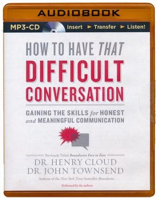 How to Have That Difficult Conversation: Gaining the Skills for Honest and Meaningful Communication - unabridged audio book on MP3-CD  -     By: Dr. Henry Cloud, Dr. John Townsend