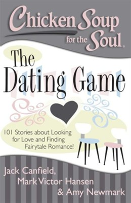 Chicken Soup for the Soul: The Dating Game: 101 Heartwarming and Humorous Stories about Looking for Love  -     By: Jack Canfield, Mark Victor Hansen, Amy Newmark