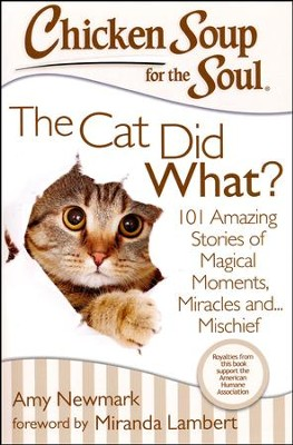 Chicken Soup for the Soul: The Cat Did What?: 101 Amazing Stories of Magical Moments, Miracles and... Mischief  -     By: Jack Canfield, Mark Victor Hansen, Amy Newmark