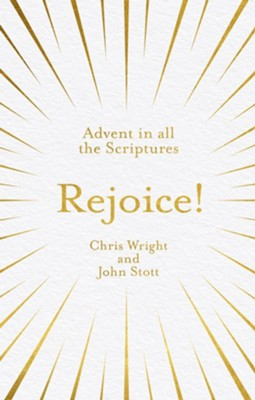 Rejoice!: Advent in All the Scriptures  -     By: Chris Wright, John Stott