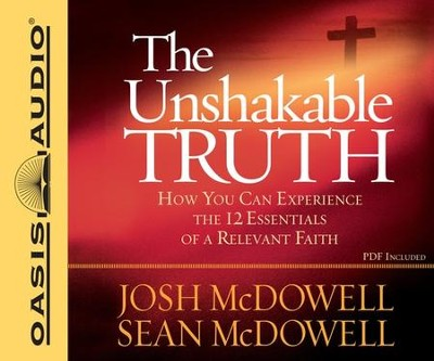 The Unshakable Truth: How You Can Experience the 12 Essentials of a Relevant Faith - Unabridged Audiobook on CD  -     By: Josh McDowell, Sean McDowell