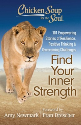 Chicken Soup for the Soul: Find Your Inner Strength-- 101 Empowering Stories Of Resilience  -     By: Amy Newmark