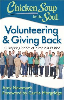 Chicken Soup For the Soul: Volunteering & Giving Back  -     By: Amy Newmark, Carrie Morgridge