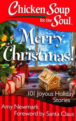Chicken Soup For the Soul: Merry Christmas!  -     By: Amy Newmark