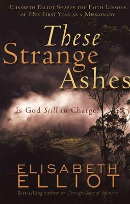 These Strange Ashes: Is God Still in Charge?  -     By: Elisabeth Elliot