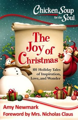 Chicken Soup for the Soul: The Joy of Christmas: 101 Holiday Tales of Inspiration, Love and Wonder  -     By: Amy Newmark