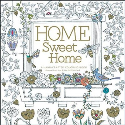 Home Sweet Home: A Hand-Crafted Adult Coloring Book  -     By: Steve Duffendack