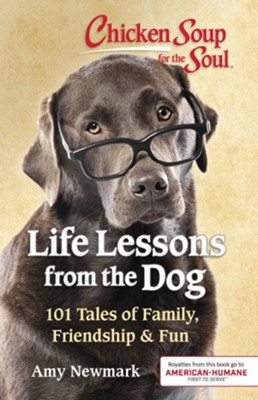 Chicken Soup For The Soul: Life Lessons From The Dog  -     By: Amy Newmark