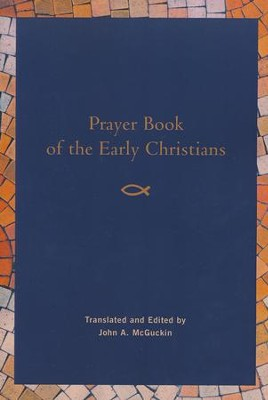 Prayer Book of the Early Christians  -     By: John A. McGuckin