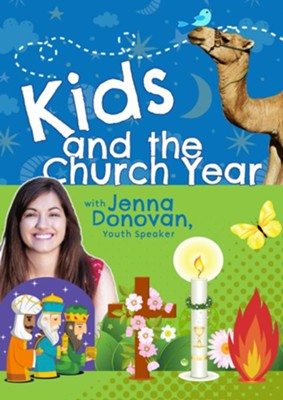 Kids and the Church Year: with Jenna Donovan, Youth Speaker - DVD  -     By: Jenna Donovan