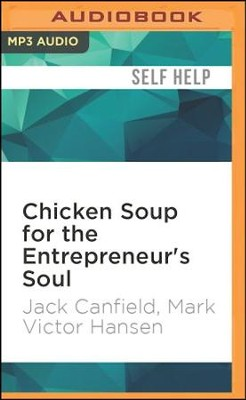 Chicken Soup for the Entrepreneur's Soul: Advice and Inspiration for Fulfilling Dreams - unabridged audio book on MP3-CD  -     Narrated By: Alan Robertson     By: Jack Canfield, Mark Victor Hansen
