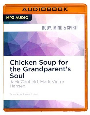 Chicken Soup for the Grandparent's Soul: Stories to Open the Hearts and Rekindle the Spirits of Grandparents - unabridged audio book on MP3-CD  -     Narrated By: Gregory St. John     By: Jack Canfield, Mark Victor Hansen