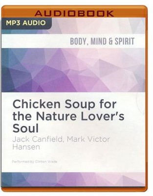 Chicken Soup for the Nature Lover's Soul: Inspiring Stories of Joy, Insight and Adventure in the Great Outdoors - unabridged audio book on MP3-CD  -     Narrated By: Clinton Wade     By: Jack Canfield, Mark Victor Hansen