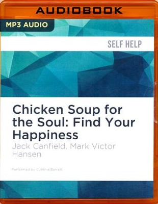 Chicken Soup for the Soul: Find Your Happiness         -     Narrated By: Cynthia Barrett     By: Jack Canfield, Mark Victor Hansen