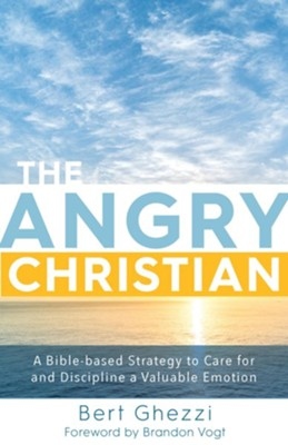The Angry Christian: A Bible-based Strategy to Care for and Discipline a Valuable Emotion  -     By: Bert Ghezzi, Brandon Bogt