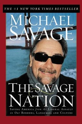 The Savage Nation: Saving America from the Liberal Assault on Our Borders, Language and Culture - eBook  -     By: Michael Savage
