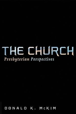 The Church: Presbyterian Perspectives  -     By: Donald K. McKim
