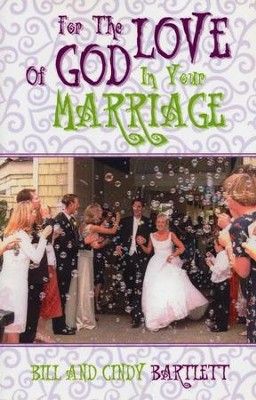 For The Love Of God In Your Marriage   -     By: Bill Bartlett