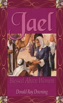 Jael: Blessed Above Women   -     By: Donald Ray Downing