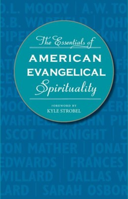 The Essentials of American Evangelical Spirituality  -     By: Kyle Strobel