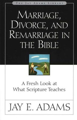 Marriage, Divorce, and Remarriage in the Bible    -     By: Jay E. Adams