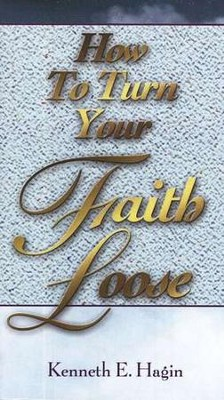 How To Turn Your Faith Loose  -     By: Kenneth E. Hagin