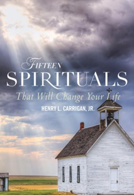 Fifteen Spirituals That Will Change Your Life   -     By: Henry L. Carrigan Jr.