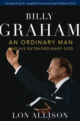 Billy Graham: An Ordinary Man and his Extraordinary God  -     By: Lon Allison