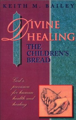 Divine Healing: The Children's Bread   -     By: Keith Bailey