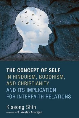 The Concept of Self in Hinduism, Buddhism, and Christianity and Its Implication for Interfaith Relations  -     By: Kiseong Shin