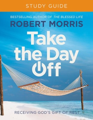 Take The Day Off Study Guide: Receiving God's Gift Of Rest Study Guide  -     By: Robert Morris