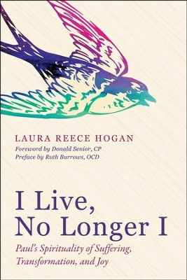 I Live, No Longer I: Paul's Spirituality of Suffering, Transformation, and Joy  -     By: Laura Reece Hogan