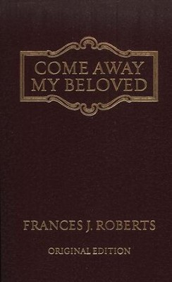 Come Away, My Beloved--Classic Edition   -     By: Frances J. Roberts