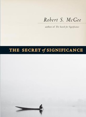 The Secret of Significance - eBook  -     By: Robert S. McGee