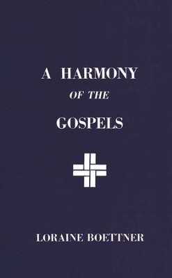 Harmony of the Gospels   -     By: Loraine Boettner