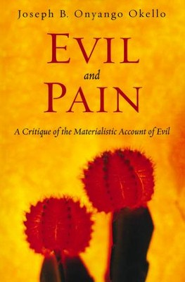 Evil and Pain: A Critique of the Materialistic Account of Evil  -     By: Joseph B. Onyango Okello