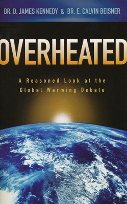 Overheated: A Reasoned Look at the Global Warming Debate  -     By: D. James Kennedy