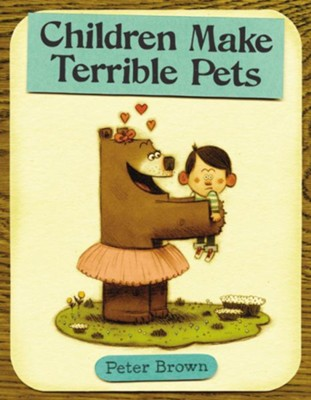 Children Make Terrible Pets   -     By: Peter Brown