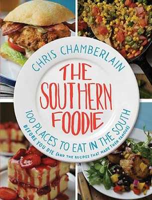 The Southern Foodie: 100 Places to Eat in the South Before You Die (with a Smile of Your Face)  -     By: Chris Chamberlain