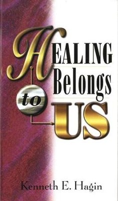 Healing Belongs to Us  -     By: Kenneth E. Hagin
