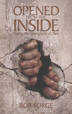 Opened from the Inside: Taking the Stronghold of Zion   -     By: Bob Sorge