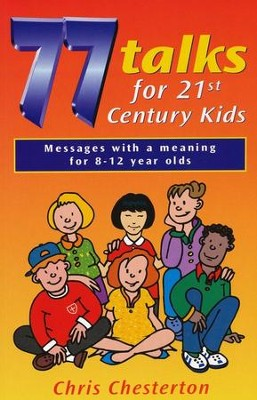 77 Talks for 21st Century Kids      -     By: Chris Chesterton